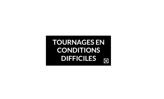 Tournages en conditions difficiles
